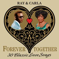 Ray & Carla (Forever Together) 30 Classic Love Songs — R. Charles, Carla Thomas