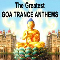"The Greatest Goa Trance Anthems ""The Best of Psy Techno, Goa Trance & Progressice Tech House Anthems"" — сборник"