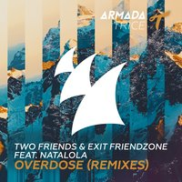 Overdose — Two Friends, Natalola, Exit Friendzone