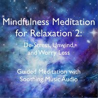Mindfulness Meditation for Relaxation 2: De-Stress, Unwind, and Worry Less — Dr. Nicola Kluge