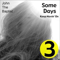 Some Days (Keep Movin' On) — John the Baptist
