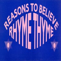 Reasons to Believe — Rhyme Thyme, Rhyme Thyme & Reasons To Believe