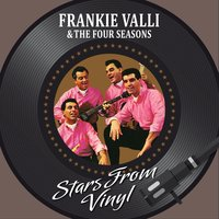 Stars from Vinyl — Frankie Valli And The Four Seasons, Frankie Valli, The Four Seasons