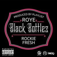 Black Bottles — Rockie Fresh, Roye