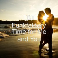 Time for Me and You — T&T FUNKFAKTORY