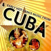 Early Hot Dance Music From Cuba, Vol. 4 — сборник