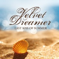 Last Kiss of Summer — Velvet Dreamer