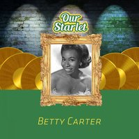 Our Starlet — Betty Carter