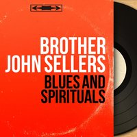 Blues and Spirituals — Brother John Sellers