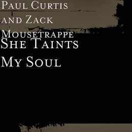 She Taints My Soul — Paul Curtis, Zack Mousetrappe