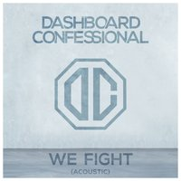 We Fight — Dashboard Confessional