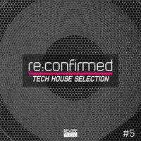 Re:Confirmed - Tech House Selection, Vol. 5 — сборник