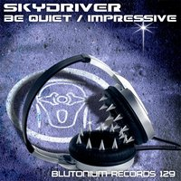 Be Quiet / Impressive — Skydriver