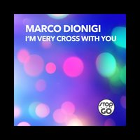 I'm Very Cross with You — Marco Dionigi