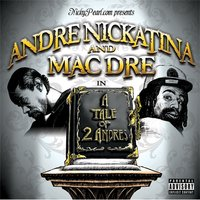 A Tale Of Two Andres — Mac Dre, Andre Nickatina