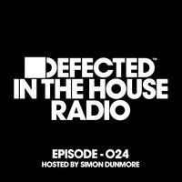 Defected In The House Radio Show Episode 024 (hosted by Simon Dunmore) — Defected Radio