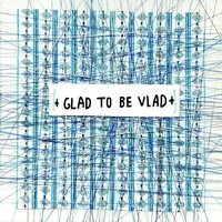 Singles — Glad To Be Vlad
