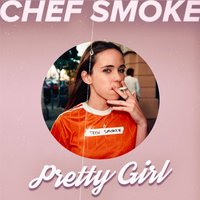 Pretty Girl — Chef Smoke