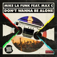 Don't Wanna Be Alone — Mike La Funk, Mike La Funk feat. Max`C