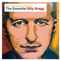 Must I Paint You a Picture?: The Essential Billy Bragg — Billy Bragg