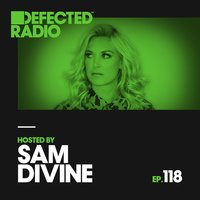 Defected Radio Episode 118 (hosted by Sam Divine) — Defected Radio