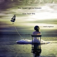 The Closer I Get to You — Mark Singleton, now hear this