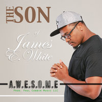 The Son of James E White: Awesome — J Real, Dasha