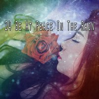 24 Be At Peace In The Rain — Rain Sounds