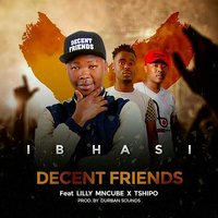 Ibhasi — Decent Friends, Lilly Mncube, Tshipo