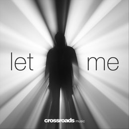 Let Me — Crossroads Music