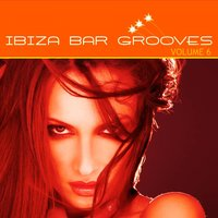 Ibiza Bar Grooves, Vol.06 (Chill, Lounge & Deep House) — Ibiza Bar Grooves