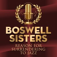 Reason for Surrendering to Jazz — The Boswell Sisters