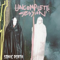 Uncomplete Session — Sonic Death