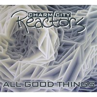 All Good Things — Charm City Reactors