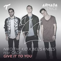 Give It To You — Cade, Niko The Kid, Bee's Knees