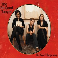 It's Not Happening — The Be Good Tanyas