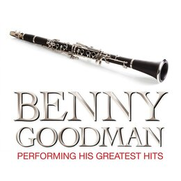 Benny Goodman Performing His Greatest Hits — Benny Goodman