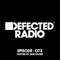 Defected Radio Episode 072 (hosted by Sam Divine) — Defected Radio