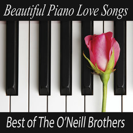 Beautiful Piano Love Songs - Best of The O'Neill Brothers — Wedding Music Experts: The O'Neill Brothers, Love Songs