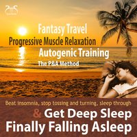 Finally Falling Asleep & Get Deep Sleep with a Fantasy Travel, Progressive Muscle Relaxation & Autogenic Training [P&A Method] — Colin Griffiths-Brown, Torsten Abrolat