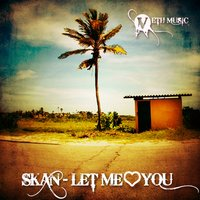 Let Me Love You — Skan