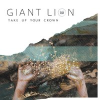 Take up Your Crown — Giant Lion