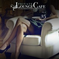 Private Lounge Cafe, Vol. 3 (25 Delicious Lounge Anthems) — сборник