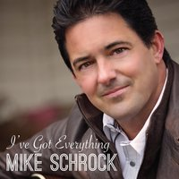 I've Got Everything — Mike Schrock