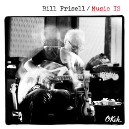 Music IS — Bill Frisell