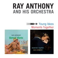 Young Ideas + Moments Together — Ray Anthony and His Orchestra