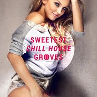 Sweetest Chill House Grooves Vol. 2 — сборник