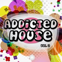 Addicted 2 House, Vol. 3 — сборник