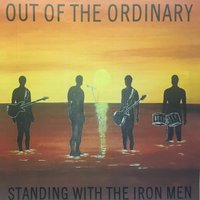 Standing With the Iron Men — Out Of The Ordinary