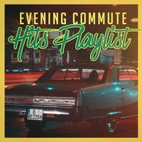 Evening Commute Hits Playlist — #1 Hits Now, Ultimate Dance Hits, Todays Hits